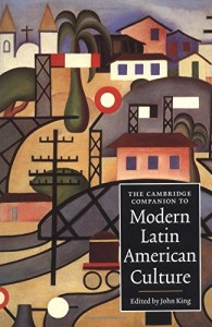 John King recommends the best Latin American Novels - The Cambridge Companion to Modern Latin American Culture by John King & John King (editor)