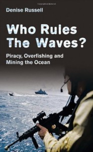 The best books on The Sea - Who Rules the Waves? Piracy, Overfishing and Mining the Oceans by Denise Russell