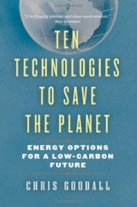 The best books on Climate Change - Ten Technologies to Save the Planet by Chris Goodall