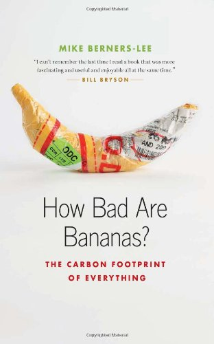 The best books on Climate Change - How Bad are Bananas? The Carbon Footprint of Everything by Mike Berners-Lee