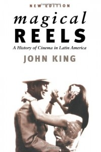 John King recommends the best Latin American Novels - Magical Reels by John King