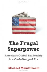 The best books on US Foreign Policy - The Frugal Superpower by Michael Mandelbaum