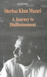 The best books on Pakistan's History and Identity - A Journey to Disillusionment by Sherbaz Khan Mazari