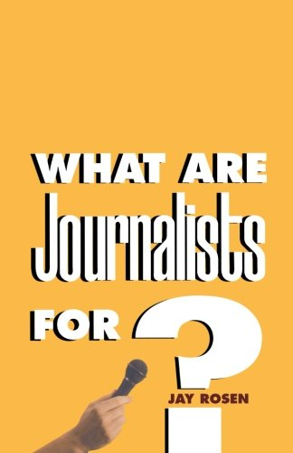 The best books on Journalism in the Internet Age - What Are Journalists For? by Jay Rosen