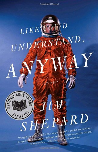 Jim Shepard recommends his favourite Short Stories - Like You'd Understand, Anyway by Jim Shepard