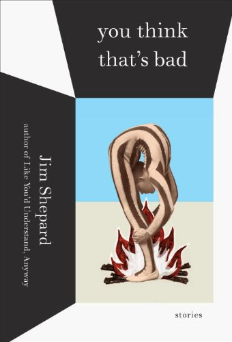 Jim Shepard recommends his favourite Short Stories - You Think That's Bad by Jim Shepard