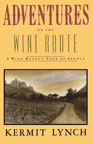 The best books on Wine - Adventures on the Wine Route by Kermit Lynch