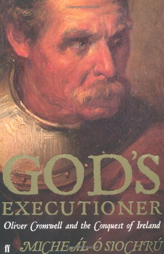 The best books on Oliver Cromwell - God's Executioner by Micheál Ó Siochrú