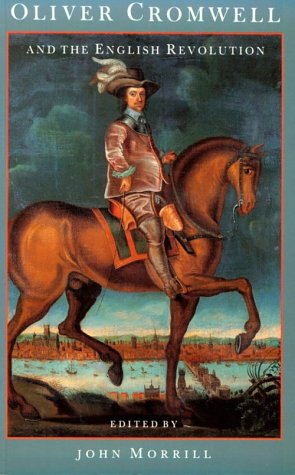 Oliver Cromwell and the English Revolution by John Morrill