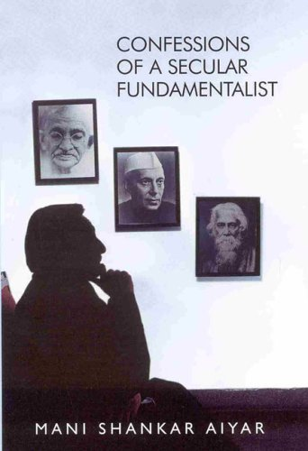 The best books on Pakistan's History and Identity - Confessions of a Secular Fundamentalist by Mani Shankar Aiyar