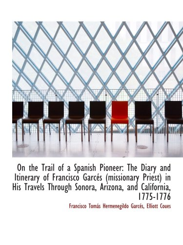 The best books on The American Desert - The Diary and Itinerary of Francisco Garcés by Francisco Garcés