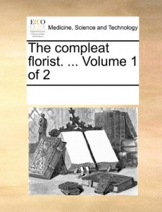 The best books on Gardening - The Compleat Florist by Sieur Louis Liger (translator)