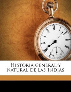 The best books on Barbecue and Grill - Historia General y Natural de las Indias by Gonzalo Fernandez de Oviedo y Valdes