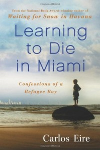 The best books on Cuba - Learning to Die in Miami by Carlos Eire