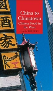 The best books on Chinese Food - China to Chinatown by JAG Roberts