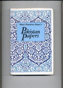 The best books on Pakistan's History and Identity - Mani Shankar Aiyar's Pakistan Papers by Mani Shankar Aiyar