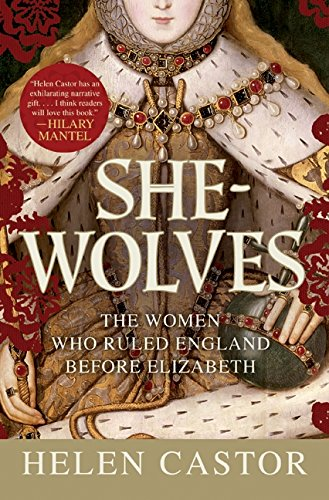 The best books on Queens and Power - She-Wolves by Helen Castor