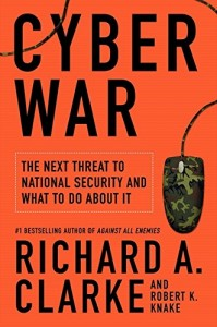 The best books on Cybersecurity - Cyber War by Richard A Clarke and Robert Knake