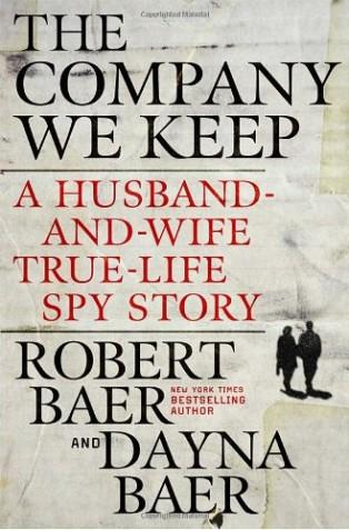 The Company We Keep by Robert Baer & Robert Baer and Dayna Baer