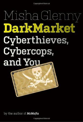 The best books on Cybersecurity - Dark Market by Misha Glenny