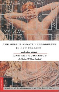 The best books on Fantastical Tales - The Muse Is Always Half-Dressed in New Orleans by Andrei Codrescu