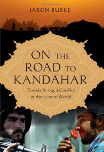 On the Road to Kandahar: Travels Through Conflict in the Islamic World by Jason Burke