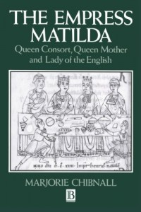 The Empress Matilda by Helen Castor & Marjorie Chibnall