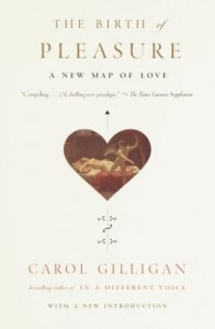 The best books on Gender and Human Nature - The Birth of Pleasure by Carol Gilligan