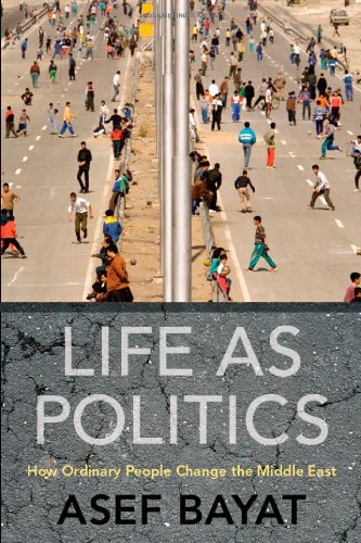 The best books on Origins of the Arab Uprising - Life as Politics by Asef Bayat