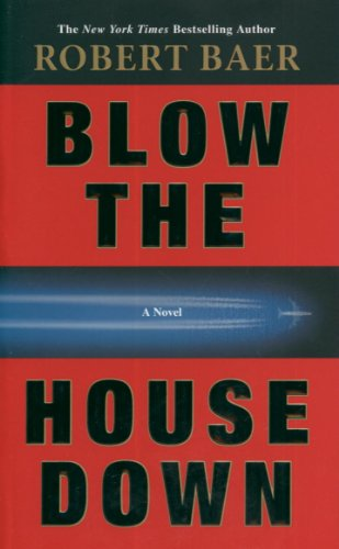 The best books on Espionage - Blow the House Down by Robert Baer
