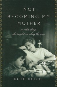 The best books on American Food - Not Becoming My Mother by Ruth Reichl