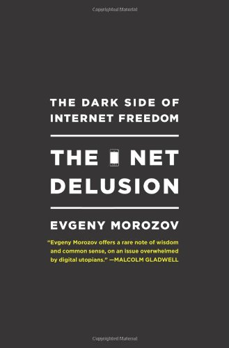 The best books on Cybersecurity - The Net Delusion by Evgeny Morozov