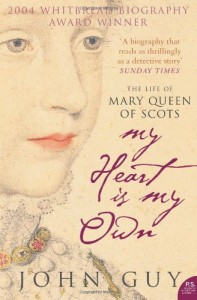 The best books on Queens and Power - My Heart Is My Own by John Guy