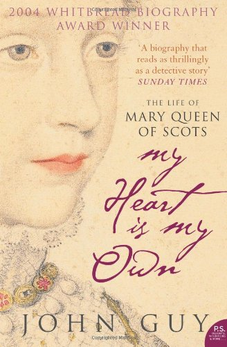 The best books on Queens and Power: My Heart Is My Own by John Guy