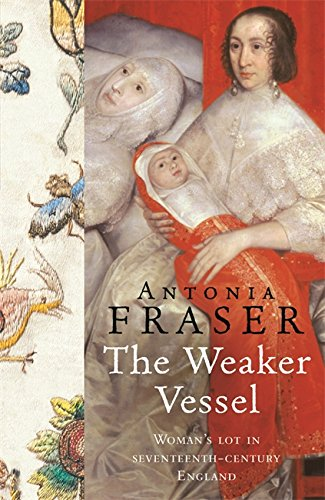 The best books on Queens and Power - The Weaker Vessel by Antonia Fraser