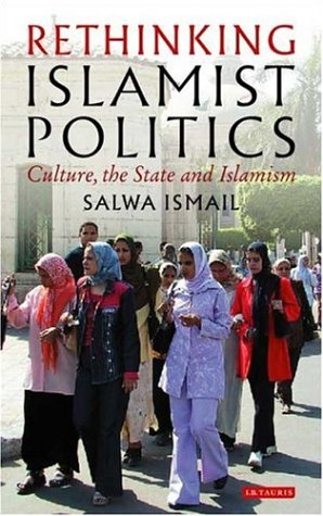 The best books on Origins of the Arab Uprising - Rethinking Islamist Politics by Salwa Ismail