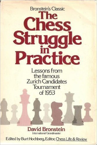 The best books on Chess - The Chess Struggle in Practice by David Bronstein