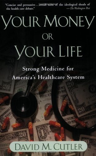 The best books on Healthcare Reform - Your Money or Your Life by David Cutler