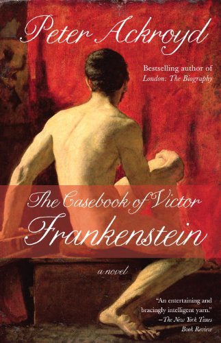 The best books on London - The Casebook of Victor Frankenstein by Peter Ackroyd
