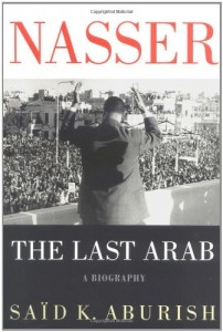 The best books on Egypt and America - Nasser: The Last Arab by Saïd K Aburish