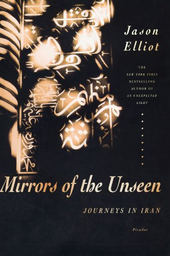 The best books on Modern Iran - Mirrors of the Unseen by Jason Elliot
