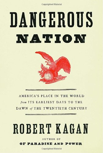 The best books on Post-9/11 America - Dangerous Nation by Robert Kagan