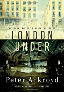The Best London Books - London Under by Peter Ackroyd