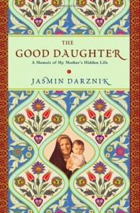 The best books on Modern Iran - The Good Daughter by Jasmin Darznik
