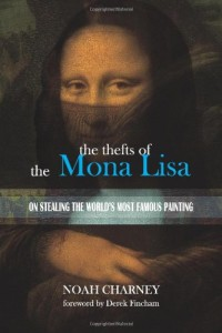 The best books on Art Crime - The Thefts of the Mona Lisa by Noah Charney