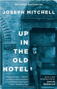 The best books on Hidden History - Up in the Old Hotel by Joseph Mitchell