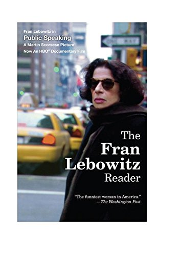 Fran Lebowitz on New York Writers - The Fran Lebowitz Reader by Fran Lebowitz