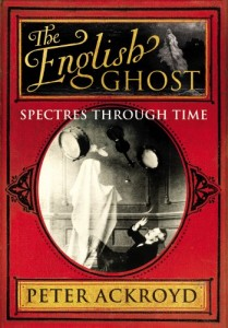 The Best London Books - The English Ghost by Peter Ackroyd
