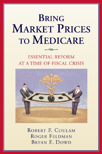 The best books on Healthcare Reform - Bring Market Prices to Medicare by Robert Coulam, Roger Feldman and Bryan Dowd