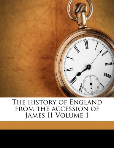 The best books on The Glorious Revolution - The History of England from the Accession of James II by Thomas Babington Macaulay